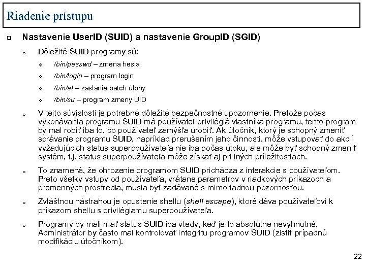 Riadenie prístupu q Nastavenie User. ID (SUID) a nastavenie Group. ID (SGID) o Dôležité