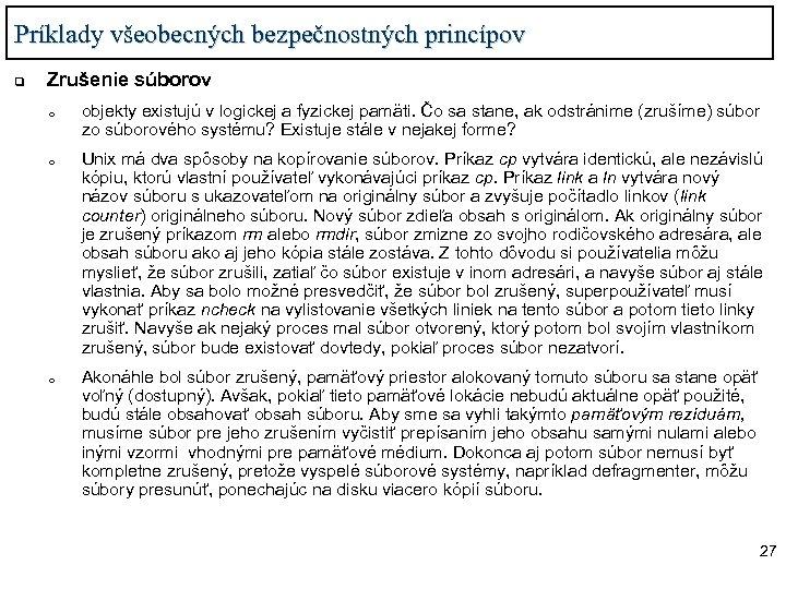 Príklady všeobecných bezpečnostných princípov q Zrušenie súborov o objekty existujú v logickej a fyzickej