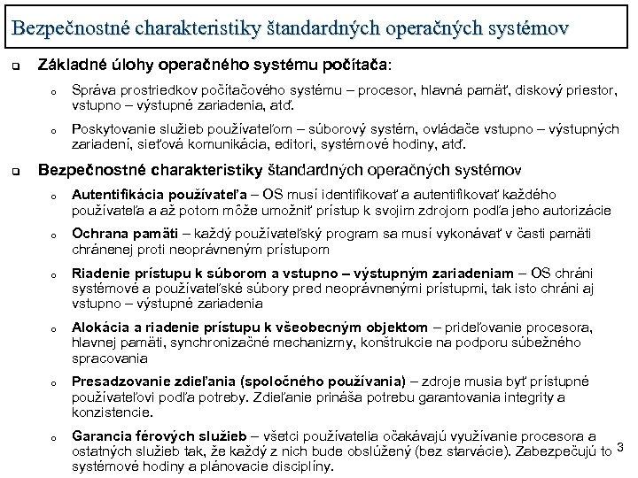 Bezpečnostné charakteristiky štandardných operačných systémov q Základné úlohy operačného systému počítača: o o q