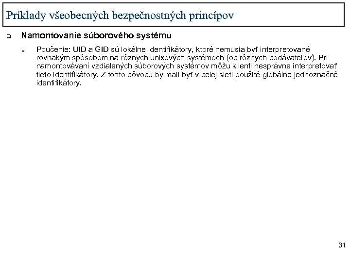 Príklady všeobecných bezpečnostných princípov q Namontovanie súborového systému o Poučenie: UID a GID sú