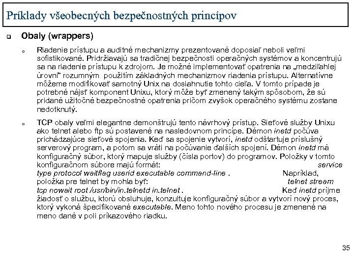 Príklady všeobecných bezpečnostných princípov q Obaly (wrappers) o o Riadenie prístupu a auditné mechanizmy