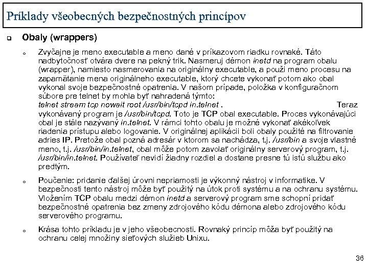 Príklady všeobecných bezpečnostných princípov q Obaly (wrappers) o o o Zvyčajne je meno executable