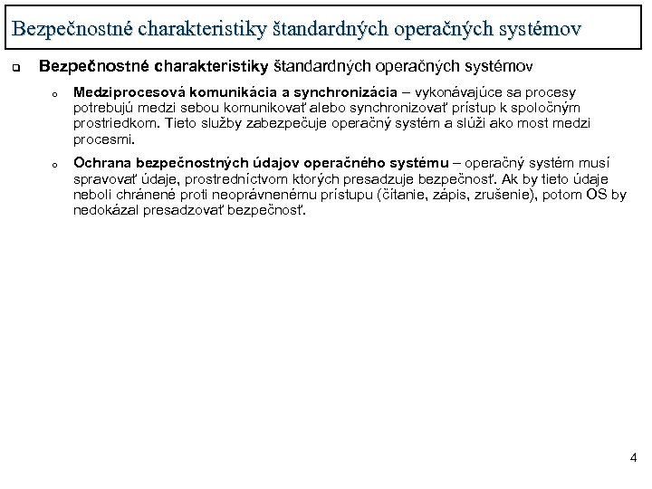 Bezpečnostné charakteristiky štandardných operačných systémov q Bezpečnostné charakteristiky štandardných operačných systémov o o Medziprocesová