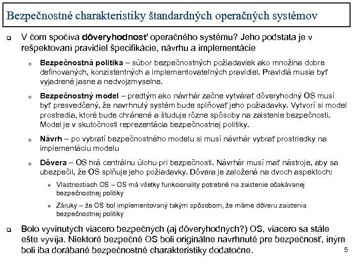 Bezpečnostné charakteristiky štandardných operačných systémov q V čom spočíva dôveryhodnosť operačného systému? Jeho podstata