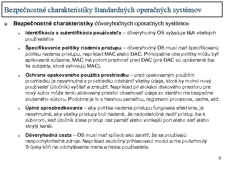 Bezpečnostné charakteristiky štandardných operačných systémov q Bezpečnostné charakteristiky dôveryhodných operačných systémov o o o
