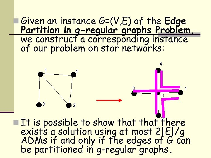 n Given an instance G=(V, E) of the Edge Partition in g-regular graphs Problem,