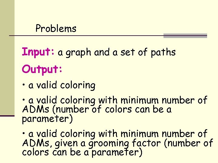 Problems Input: a graph and a set of paths Output: • a valid coloring
