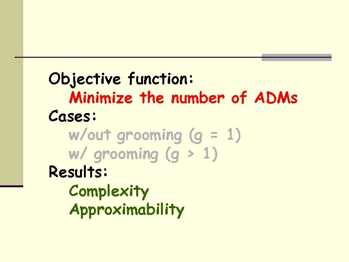 Objective function: Minimize the number of ADMs Cases: w/out grooming (g = 1) w/