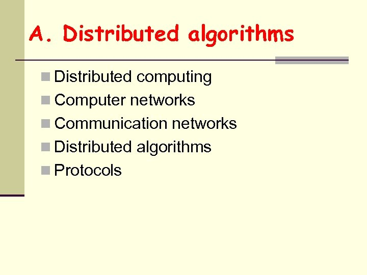 A. Distributed algorithms n Distributed computing n Computer networks n Communication networks n Distributed