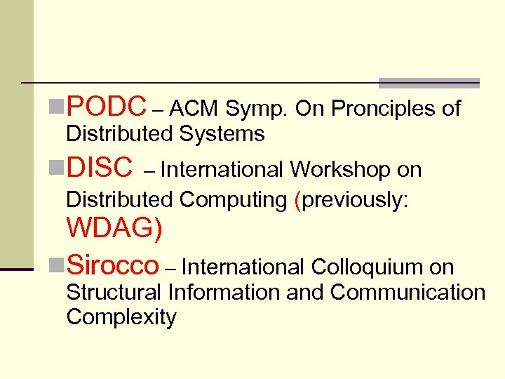 n. PODC – ACM Symp. On Pronciples of Distributed Systems n. DISC – International