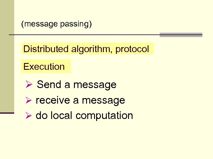 (message passing) Distributed algorithm, protocol Execution Ø Send a message Ø receive a message