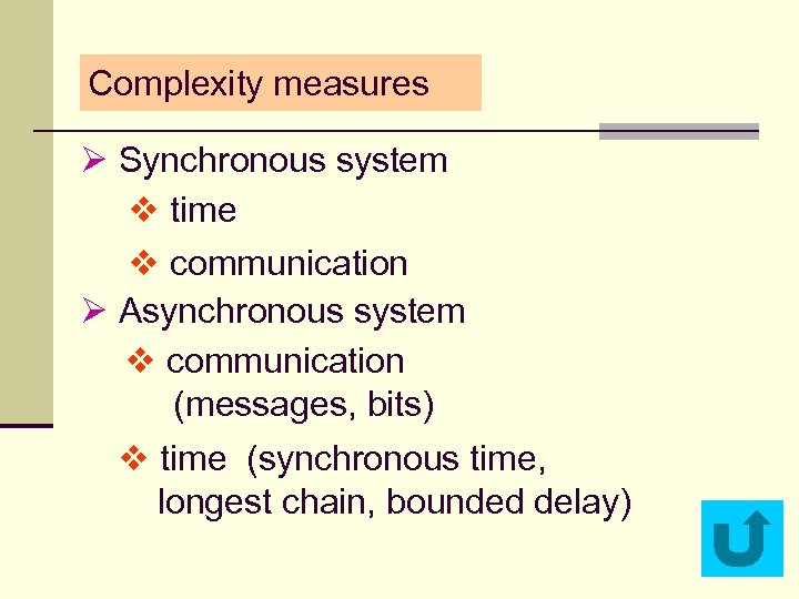 Complexity measures Ø Synchronous system v time v communication Ø Asynchronous system v communication
