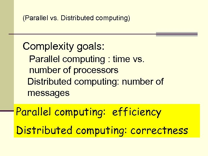 (Parallel vs. Distributed computing) Complexity goals: Parallel computing : time vs. number of processors