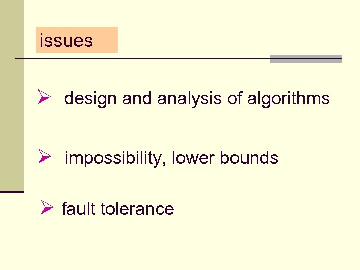 issues Ø design and analysis of algorithms Ø impossibility, lower bounds Ø fault tolerance