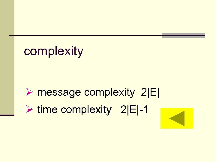 complexity Ø message complexity 2|E| Ø time complexity 2|E|-1