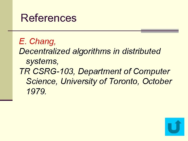 References E. Chang, Decentralized algorithms in distributed systems, TR CSRG-103, Department of Computer Science,