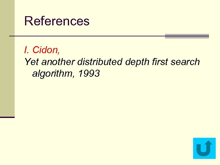 References I. Cidon, Yet another distributed depth first search algorithm, 1993