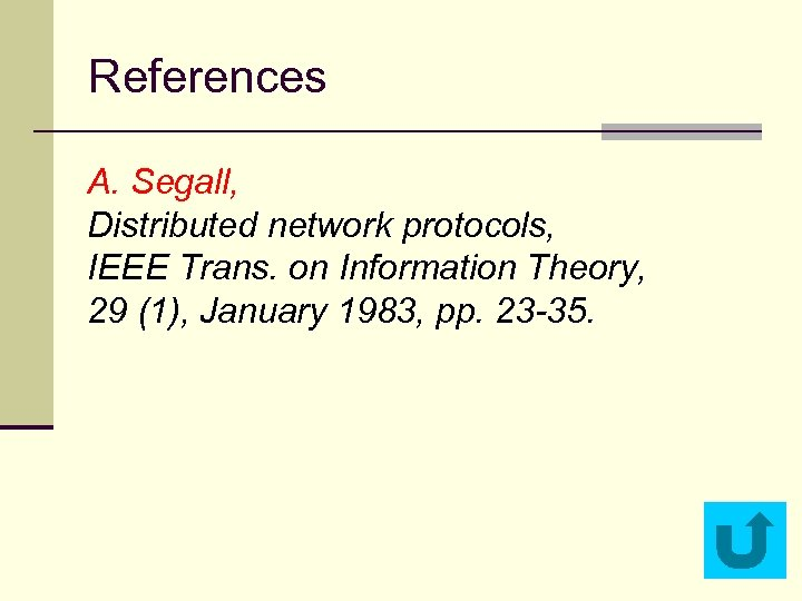 References A. Segall, Distributed network protocols, IEEE Trans. on Information Theory, 29 (1), January