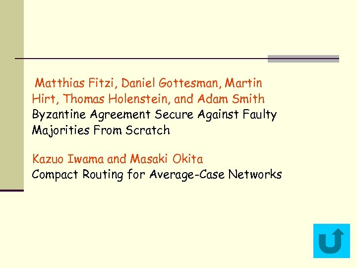 Matthias Fitzi, Daniel Gottesman, Martin Hirt, Thomas Holenstein, and Adam Smith Byzantine Agreement Secure