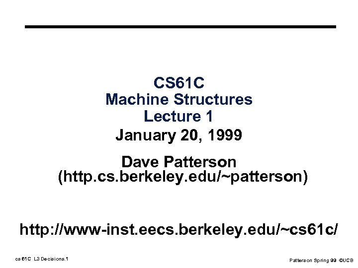 CS 61 C Machine Structures Lecture 1 January 20, 1999 Dave Patterson (http. cs.