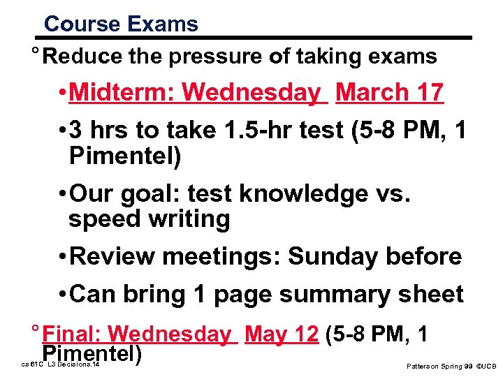 Course Exams ° Reduce the pressure of taking exams • Midterm: Wednesday March 17