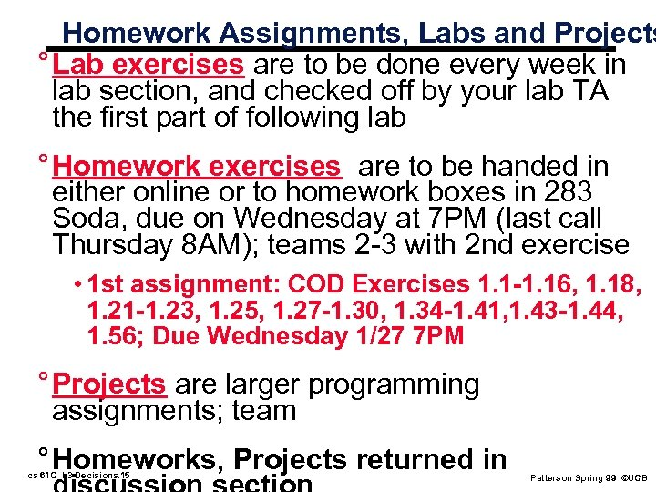Homework Assignments, Labs and Projects ° Lab exercises are to be done every week
