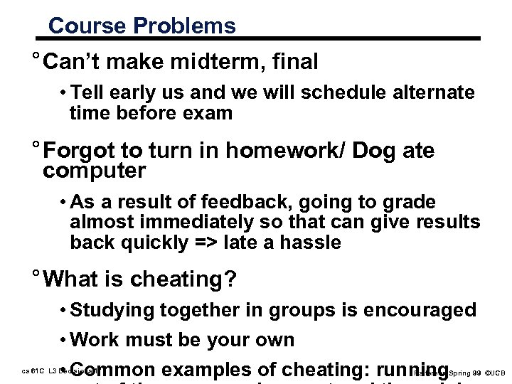 Course Problems ° Can't make midterm, final • Tell early us and we will