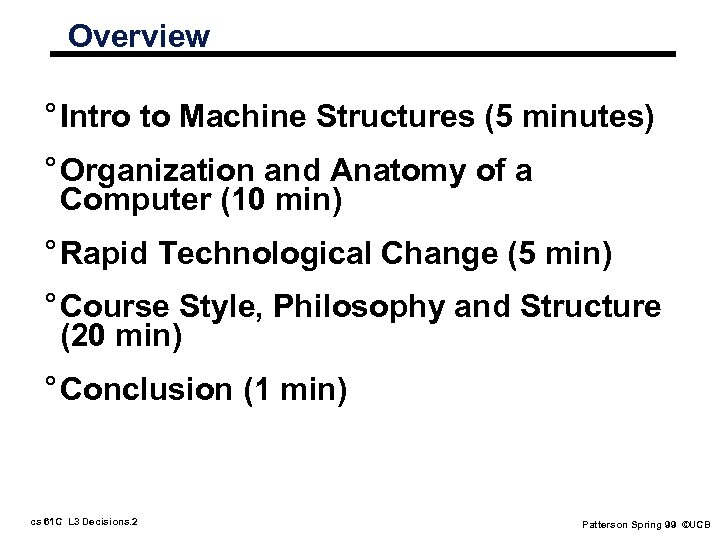 Overview ° Intro to Machine Structures (5 minutes) ° Organization and Anatomy of a