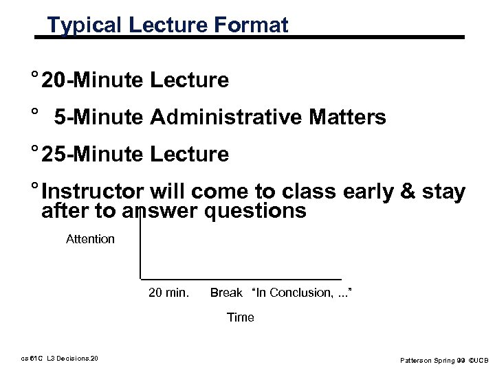 Typical Lecture Format ° 20 -Minute Lecture ° 5 -Minute Administrative Matters ° 25