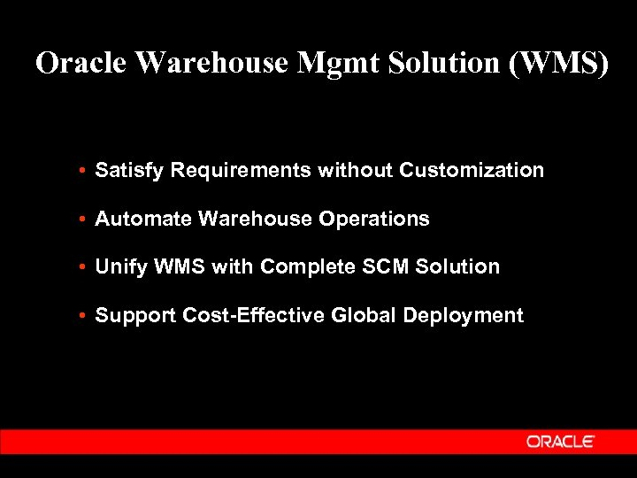 Oracle Warehouse Mgmt Solution (WMS) • Satisfy Requirements without Customization • Automate Warehouse Operations
