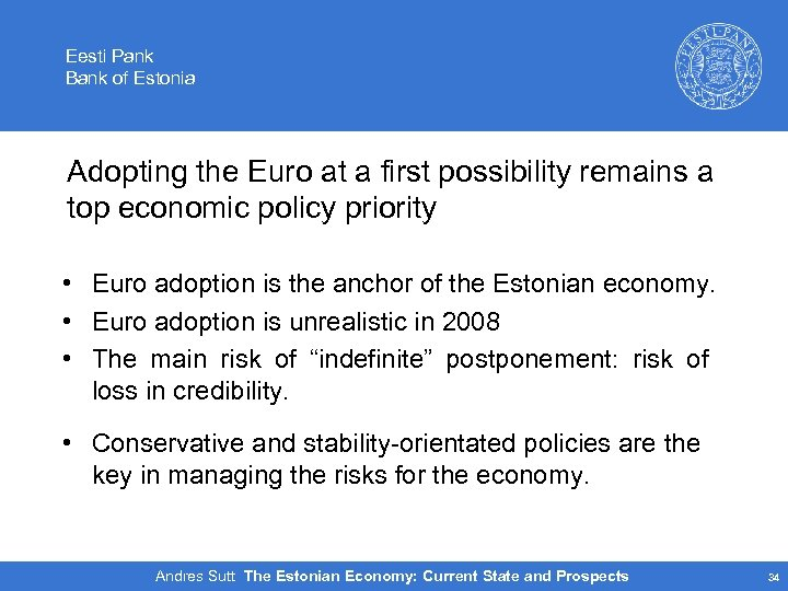 Eesti Pank Bank of Estonia Adopting the Euro at a first possibility remains a