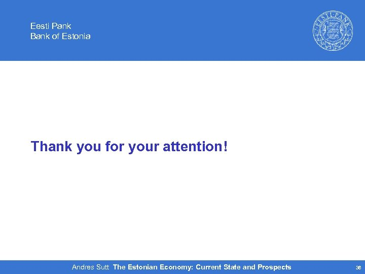 Eesti Pank Bank of Estonia Thank you for your attention! Andres Sutt The Estonian