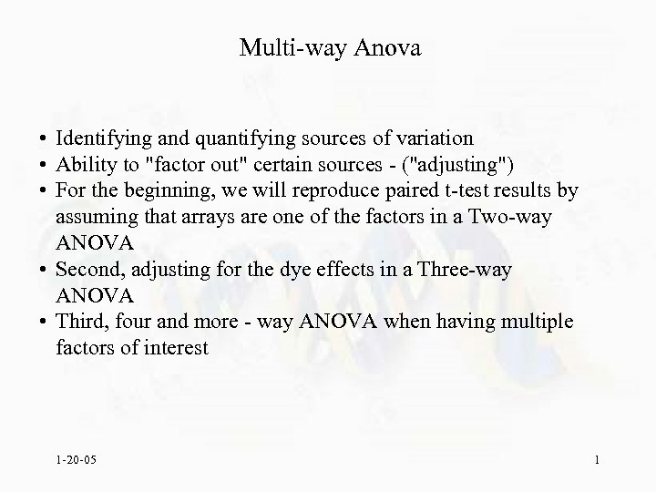 Multi-way Anova • Identifying and quantifying sources of variation • Ability to