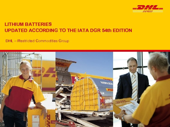 LITHIUM BATTERIES UPDATED ACCORDING TO THE IATA DGR 54 th EDITION DHL – Restricted