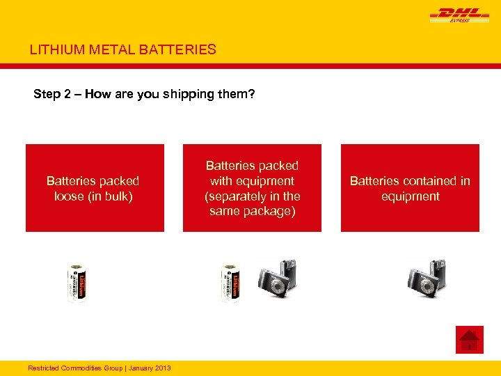 LITHIUM METAL BATTERIES Step 2 – How are you shipping them? Batteries packed loose