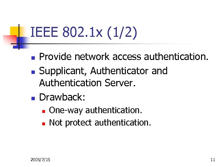 IEEE 802. 1 x (1/2) n n n Provide network access authentication. Supplicant, Authenticator