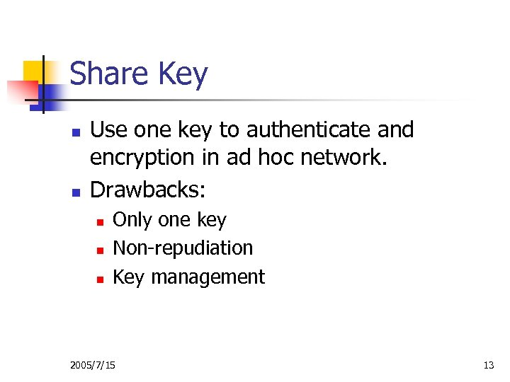 Share Key n n Use one key to authenticate and encryption in ad hoc