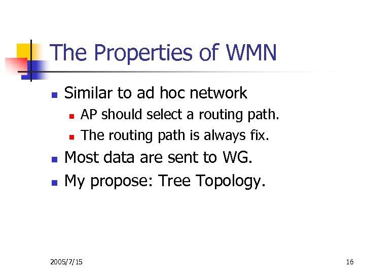 The Properties of WMN n Similar to ad hoc network n n AP should