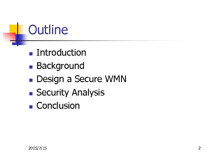 Outline n n n Introduction Background Design a Secure WMN Security Analysis Conclusion 2005/7/15