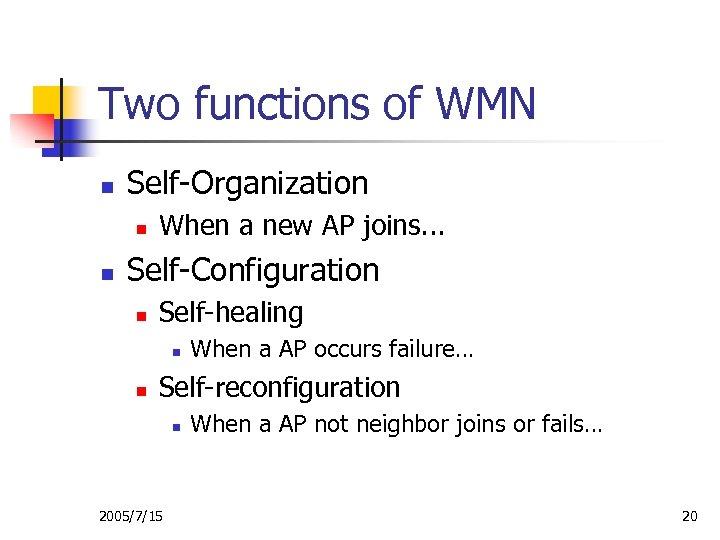 Two functions of WMN n Self-Organization n n When a new AP joins. .