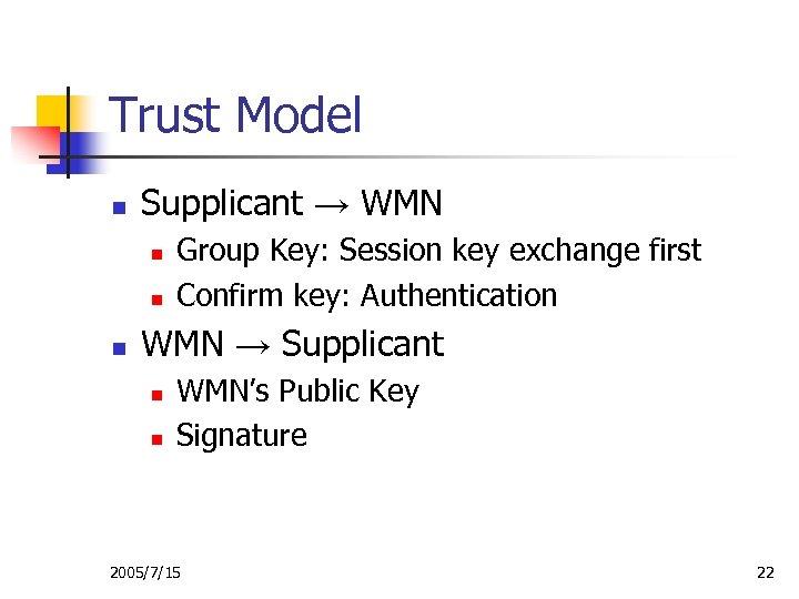 Trust Model n Supplicant → WMN n n n Group Key: Session key exchange
