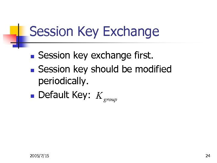 Session Key Exchange n n n Session key exchange first. Session key should be