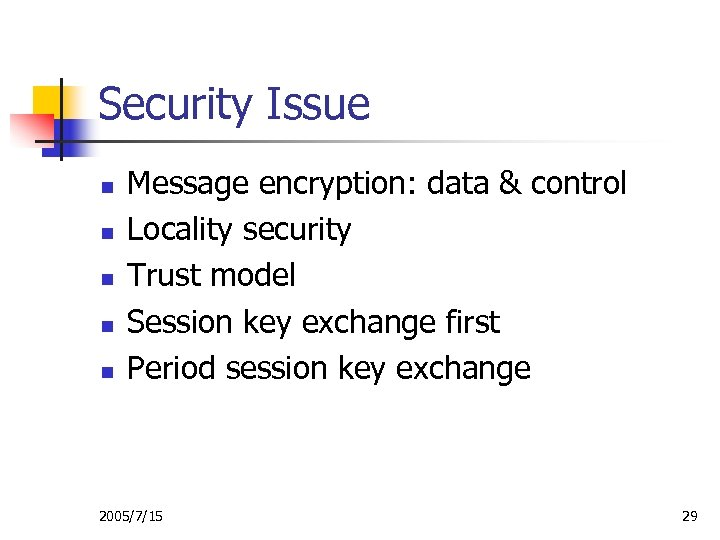 Security Issue n n n Message encryption: data & control Locality security Trust model
