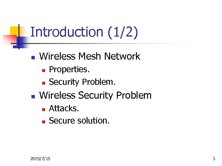 Introduction (1/2) n Wireless Mesh Network n n n Properties. Security Problem. Wireless Security