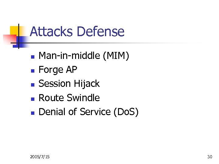 Attacks Defense n n n Man-in-middle (MIM) Forge AP Session Hijack Route Swindle Denial