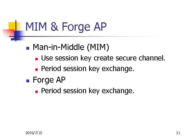 MIM & Forge AP n Man-in-Middle (MIM) n n n Use session key create
