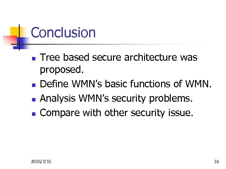 Conclusion n n Tree based secure architecture was proposed. Define WMN's basic functions of