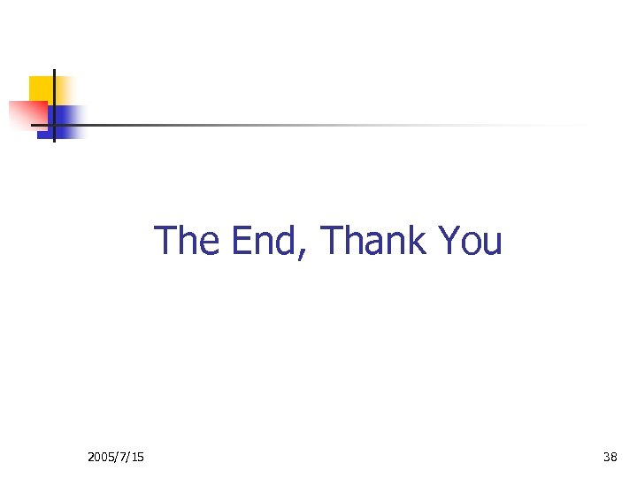 The End, Thank You 2005/7/15 38