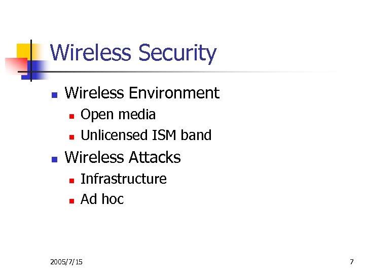Wireless Security n Wireless Environment n n n Open media Unlicensed ISM band Wireless