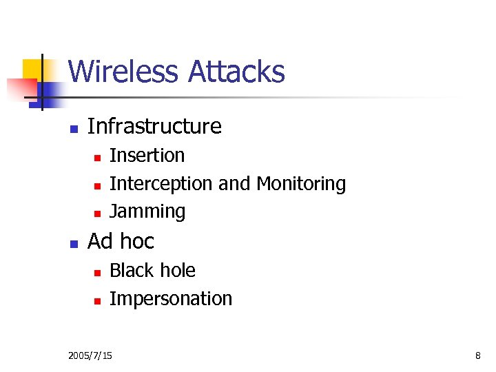 Wireless Attacks n Infrastructure n n Insertion Interception and Monitoring Jamming Ad hoc n